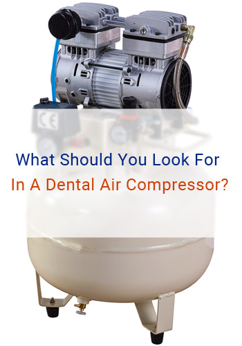 What Should You Look For In A Dental Air Compressor?